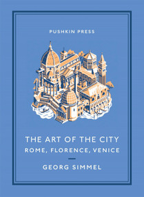 The Art of the City: Rome, Florence, Venice by Georg Simmel, Will Stone, 9781782274483