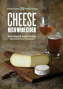 Cheese Beer Wine Cider (A Field Guide to 75 Perfect Pairings) by Steve Jones, Adam Lindsley, 9781682682432