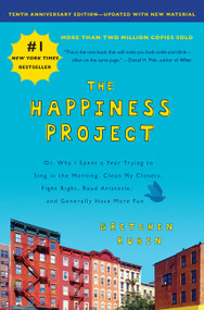 The Happiness Project, Tenth Anniversary Edition (Or, Why I Spent a Year Trying to Sing in the Morning, Clean My Closets, Fight Right, Read Aristotle, and Generally Have More Fun) - 9780062946676 by Gretchen Rubin, 9780062946676