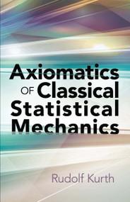 Axiomatics of Classical Statistical Mechanics by Rudolf Kurth, 9780486832753