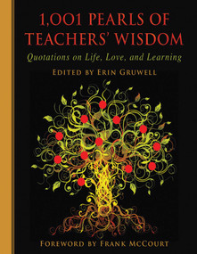 1,001 Pearls of Teachers' Wisdom (Quotations on Life and Learning) by Erin Gruwell, Frank McCourt, 9781616082581