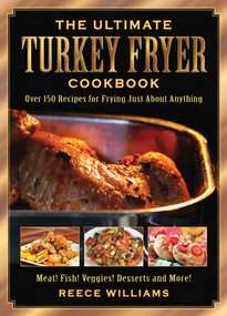 The Ultimate Turkey Fryer Cookbook (Over 150 Recipes for Frying Just About Anything) by Reece Williams, 9781616081812
