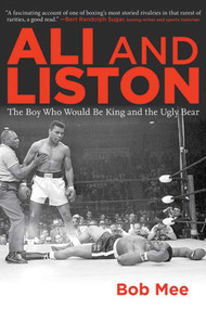 Ali and Liston (The Boy Who Would Be King and the Ugly Bear) by Bob Mee, 9781620875643