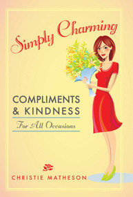 Simply Charming (Compliments and Kindness for All Occasions) by Christie Matheson, 9781616085827