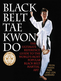 Black Belt Tae Kwon Do (The Ultimate Reference Guide to the World's Most Popular Black Belt Martial Art) by Yeon Hwan Park, Jon Gerrard, 9781620875742