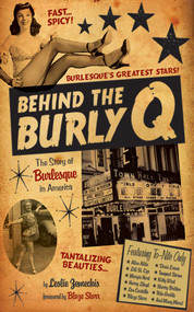Behind the Burly Q (The Story of Burlesque in America) by Leslie Zemeckis, Blaze Starr, 9781620876916
