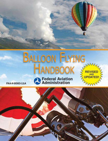 Balloon Flying Handbook (Federal Aviation Administration) (FAA-H-8083-11A) by Federal Aviation Administration, 9781616087159