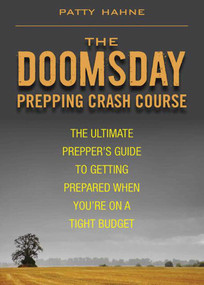 The Doomsday Prepping Crash Course (The Ultimate Prepper's Guide to Getting Prepared When You're on a Tight Budget) by Patty Hahne, 9781620878743