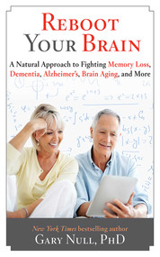 Reboot Your Brain (A Natural Approach to Fight Memory Loss, Dementia,) by Gary Null, 9781626361232
