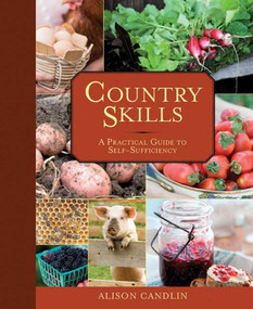 Country Skills (A Practical Guide to Self-Sufficiency) by Alison Candlin, 9781620874844