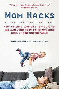 Mom Hacks (100+ Science-Backed Shortcuts to Reclaim Your Body, Raise Awesome Kids, and Be Unstoppable) by Darria Long Gillespie, 9780738284644