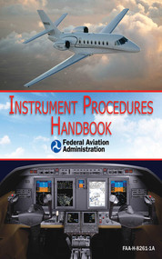 Instrument Procedures Handbook (FAA-H-8261-1A) by Federal Aviation Administration, 9781616082710