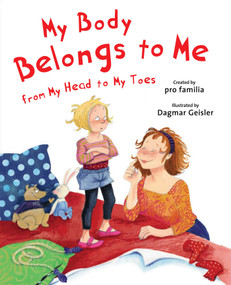 My Body Belongs to Me from My Head to My Toes by International Center for Assault Prevention, Dagmar Geisler, pro Familia, 9781626363458