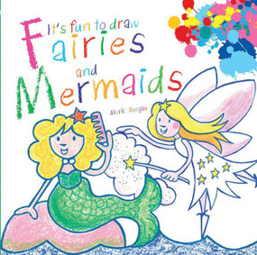It's Fun to Draw Fairies and Mermaids by Mark Bergin, 9781620871126