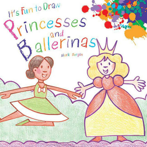 It's Fun to Draw Princesses and Ballerinas by Mark Bergin, 9781616086718