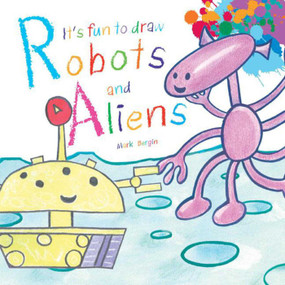 It's Fun to Draw Robots and Aliens by Mark Bergin, 9781626363861