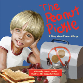 The Peanut Pickle (A Story about Peanut Allergy) by Jessica Jacobs, Jacquelyn Roslyn, 9781616086725