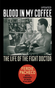 Blood in My Coffee (The Life of the Fight Doctor) by Ferdie Pacheco, Budd Schulberg, 9781613211977