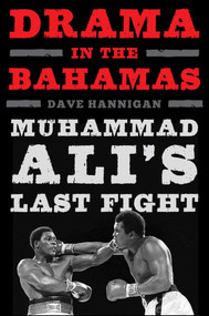 Drama in the Bahamas (Muhammad Ali's Last Fight) by Dave Hannigan, 9781613218983