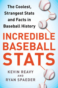 Incredible Baseball Stats (The Coolest, Strangest Stats and Facts in Baseball History) by Kevin Reavy, Ryan Spaeder, Wade Boggs, 9781613218945