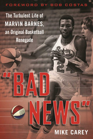 """Bad News"" (The Turbulent Life of Marvin Barnes, Pro Basketball's Original Renegade) - 9781683582670 by Mike Carey, Bob Costas, 9781683582670"