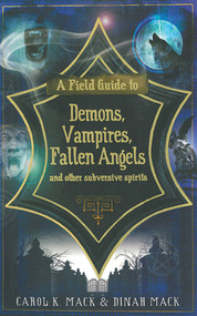 A Field Guide to Demons, Vampires, Fallen Angels and Other Subversive Spirits by Carol K. Mack, Dinah Mack, 9781611451009