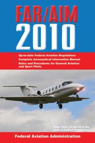 Federal Aviation Regulations / Aeronautical Information Manual 2010 (FAR/AIM) by Federal Aviation Administration, 9781602397286