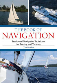 The Book of Navigation (Traditional Navigation Techniques for Boating and Yachting) by Tim Bartlett, 9781602396210