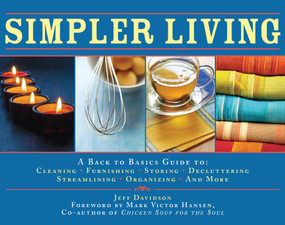 Simpler Living (A Back to Basics Guide to Cleaning, Furnishing, Storing, Decluttering, Streamlining, Organizing, and More) by Jeff Davidson, Mark Victor Hansen, 9781602399761