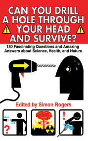 Can You Drill a Hole Through Your Head and Survive? (180 Fascinating Questions and Amazing Answers about Science, Health, and Nature) by Simon Rogers, 9781602390089