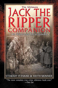 The Ultimate Jack the Ripper Companion (An Illustrated Encyclopedia) by Stewart P. Evans, Keith Skinner, 9781602396661