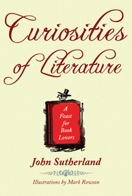 Curiosities of Literature (A Feast for Book Lovers) by John Sutherland, 9781602393714