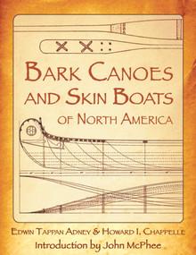 Bark Canoes and Skin Boats of North America by Edwin Tappan Adney, Howard I. Chapelle, John McPhee, 9781602390713