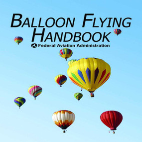 Balloon Flying Handbook by Federal Aviation Administration, 9781602390690
