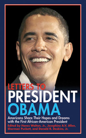Letters to President Obama (Americans Share Their Hopes and Dreams with the First African-American President) by Josephine A.V. Allen, Donald R. Deskins, Sherman Puckett, Hanes Walton, 9781602397149
