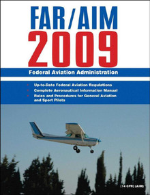 Federal Aviation Regulations / Aeronautical Information Manual 2009 (FAR/AIM) by Federal Aviation Administration, 9781602392984