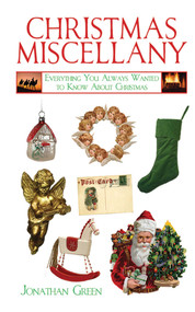 Christmas Miscellany (Everything You Always Wanted to Know About Christmas) by Jonathan Green, 9781602397576