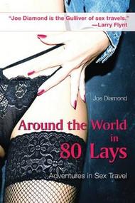 Around the World in 80 Lays (Adventures in Sex Travel) by Joe Diamond, 9781602392878