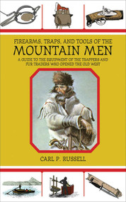 Firearms, Traps, and Tools of the Mountain Men (A Guide to the Equipment of the Trappers and Fur Traders Who Opened the Old West) by Carl P. Russell, 9781602399693