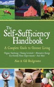 The Self-Sufficiency Handbook (A Complete Guide to Greener Living) by Alan Bridgewater, Gill Bridgewater, 9781602391635