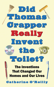 Did Thomas Crapper Really Invent the Toilet? (The Inventions That Changed Our Homes and Our Lives) by Catherine O'Reilly, 9781602393479