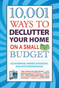10,001 Ways to Declutter Your Home on a Small Budget by Ed Morrow, Sheree Bykofsky, Rita Rosenkranz, 9781602399525