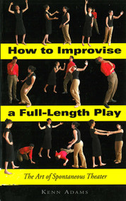 How to Improvise a Full-Length Play (The Art of Spontaneous Theater) by Kenn Adams, 9781581154931