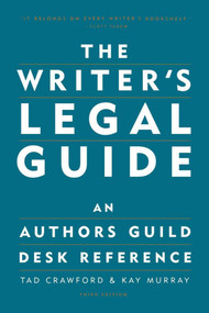 The Writer's Legal Guide (An Authors Guild Desk Reference) by Tad Crawford, Kay Murray, 9781581152302