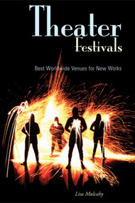 Theater Festivals (Best Worldwide Venues for New Works) by Lisa Mulcahy, 9781581154023