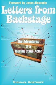 Letters from Backstage (The Adventures of a Touring Stage Actor) by Michael Kostroff, 9781581154412