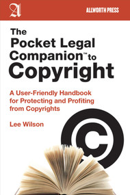 The Pocket Legal Companion to Copyright (A User-Friendly Handbook for Protecting and Profiting from Copyrights) by Lee Wilson, 9781581159127
