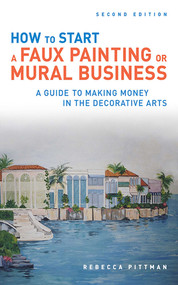 How to Start a Faux Painting or Mural Business by Rebecca F. Pittman, 9781581157444
