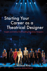 Starting Your Career as a Theatrical Designer (Insights and Advice from Leading Broadway Designers) by Michael J. Riha, Michael Mayer, 9781581159080