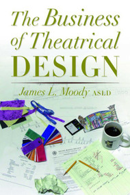 The Business of Theatrical Design by James Moody, 9781581152487
